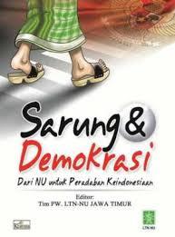 Jual Buku SARUNG dan DEMOKRASI, Dari NU untuk Peradaban Keindonesiaan | Toko Buku Aswaja Yogyakarta