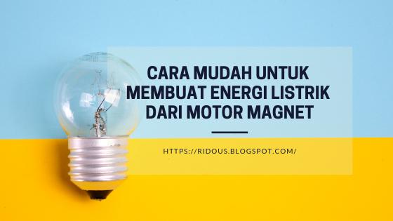 Cara Mudah Untuk Membuat Energi Listrik dari Motor Magnet