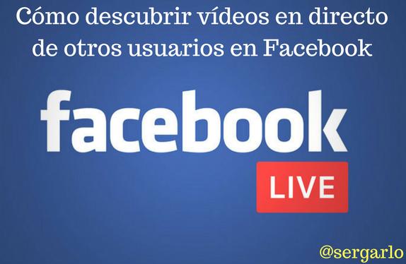 Facebook, live, directo, usuarios, descubrir