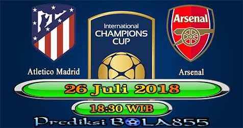 Prediksi Bola855 Atl. Madrid vs Arsenal 26 Juli 2018