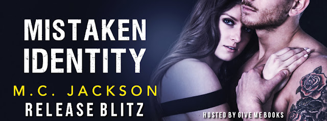 [New Release] MISTAKEN IDENTITY by MC Jackson @mcjacksonauthor @GiveMeBooksBlog #Excerpt #UBReview