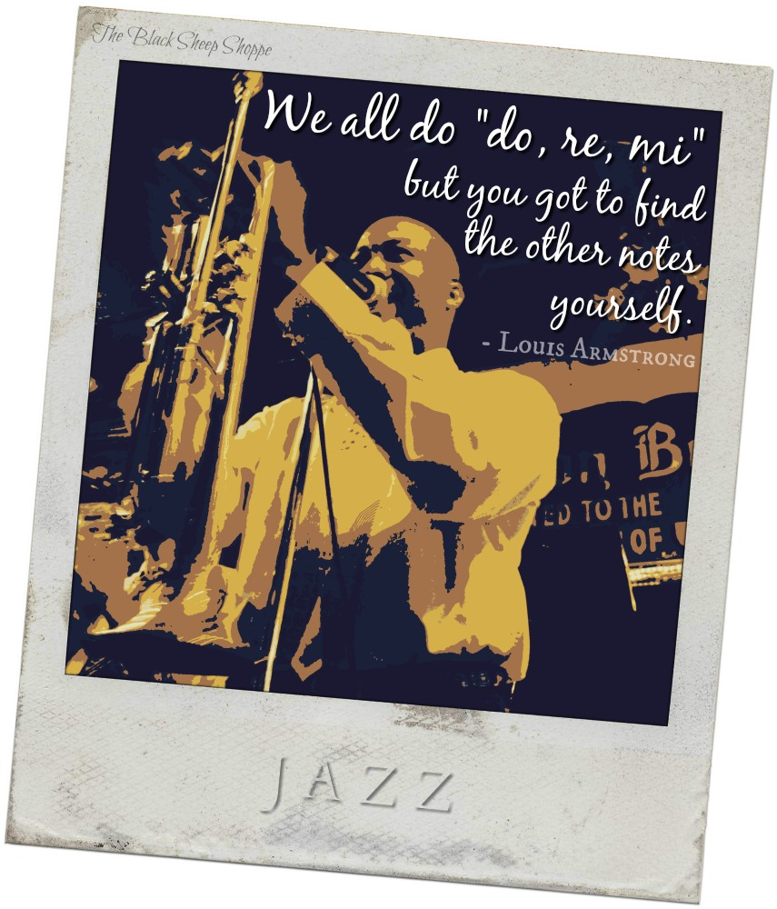 """We all do """"do, re, mi"""" but you got to find the other notes yourself. - Louis Armstrong"""