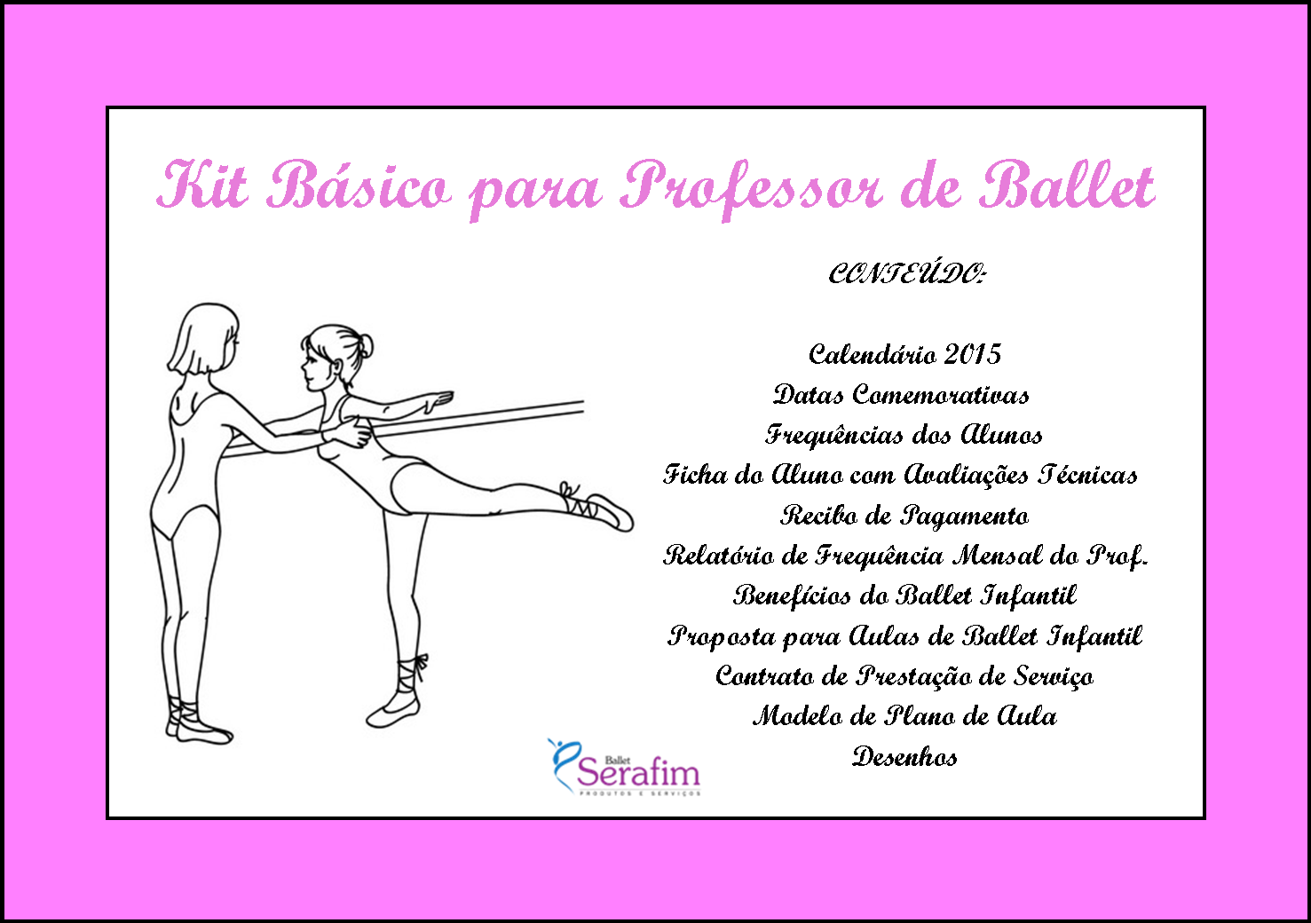 2e218133aebb9d Serafim Ballet: KIT Básico Para Professores de Ballet Infantil
