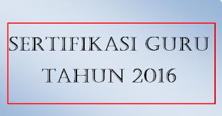 INFORMASI PESERTA SERTIFIKASI GURU KEMDIKBUD dan KEMENAG TAHUN 2016