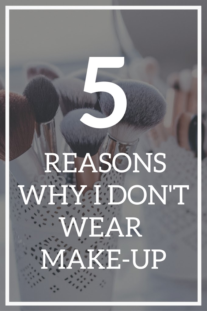 5 Reasons Why I Don't Wear Makeup