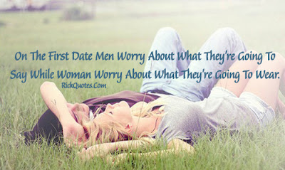 Quotes About Love Dating: On the first date men worry about what they're going to say woman worry about what they're going to wear.