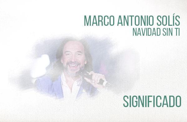 Navidad Sin Ti significado de la canción Marco Antonio Solís.