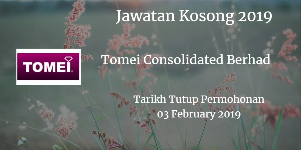 Jawatan Kosong Tomei Consolidated Berhad 03 February 2019