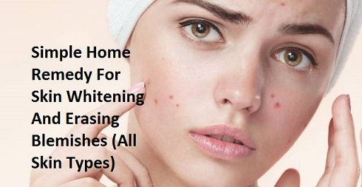 Simple Home Remedy For Skin Whitening And Erasing Blemishes all skin types