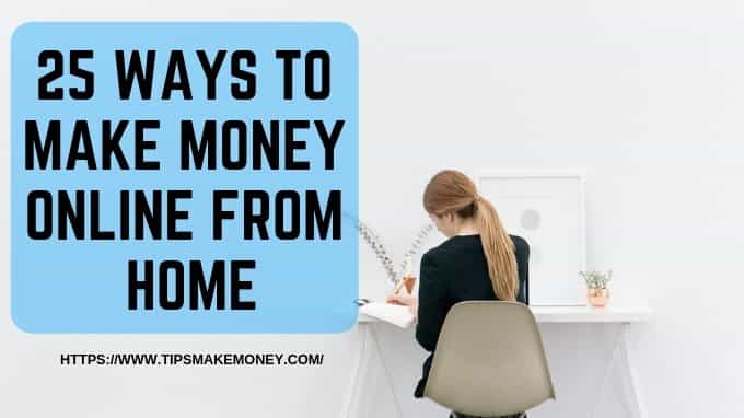 25 ways to make money online from home