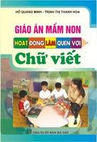 Giáo án mầm non hoạt động làm quen với chữ viết - Hồ Quang Minh, Trịnh Thị Thanh Hoa
