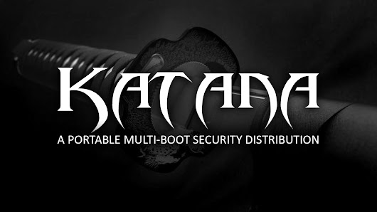 Katana - A Portable Multi-Boot Security Distribution