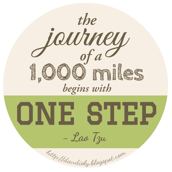 The Journey of a Thousand Miles Begins with One Step — Lao Tzu