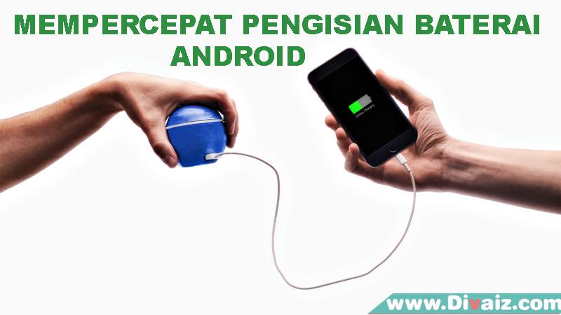 Cara Mempercepat Pengisian Baterai (Charger) HP Android
