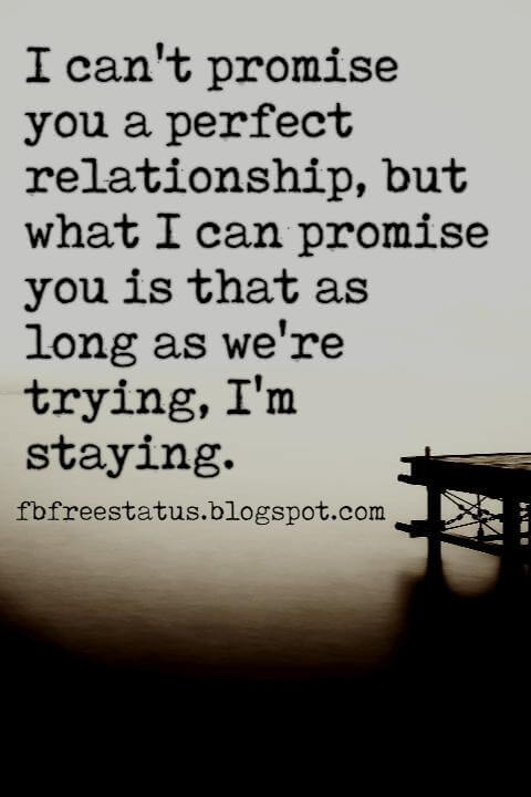 Long Distance Relationship Best Quotes, I can't promise you a perfect relationship, but what I can promise you is that as long as we're trying, I'm staying.