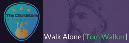 WALK ALONE Guitar Chords ACCURATE | [TOM WALKER] Rudimental