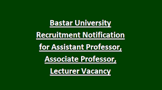 Bastar University Recruitment Notification for Assistant Professor, Associate Professor, Lecturer Vacancy