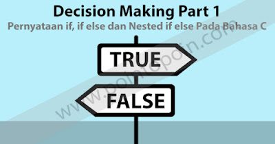 Decision Making Part 1 : Pernyataan if, if else dan Nested if else Pada Bahasa C