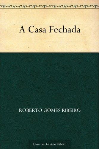 A Casa Fechada - Roberto Gomes Ribeiro