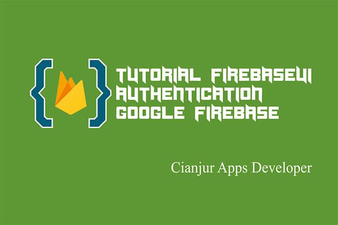 Belajar Menggunakan FirebaseUI untuk Autentikasi