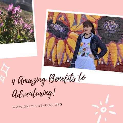 4 Amazing Benefits to Adventuring!