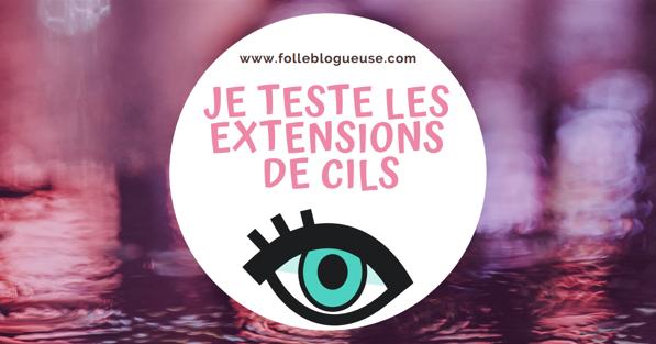 extension, cils, faux cils, beauté, test, yeux, folle blogueuse