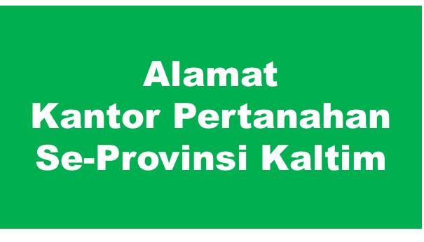 Alamat Kantor Pertanahan Kabupaten Dan Kota Se-Provinsi Kalimantan Timur