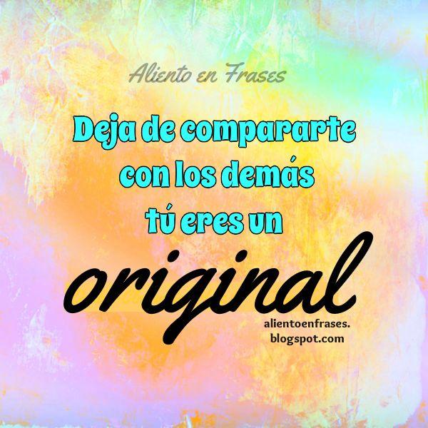 Frases de aliento, eres original, no te compares con otros, imagen con frases de ánimo