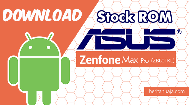 Download Stock ROM ASUS Zenfone Max Pro (ZB601KL) All Versions