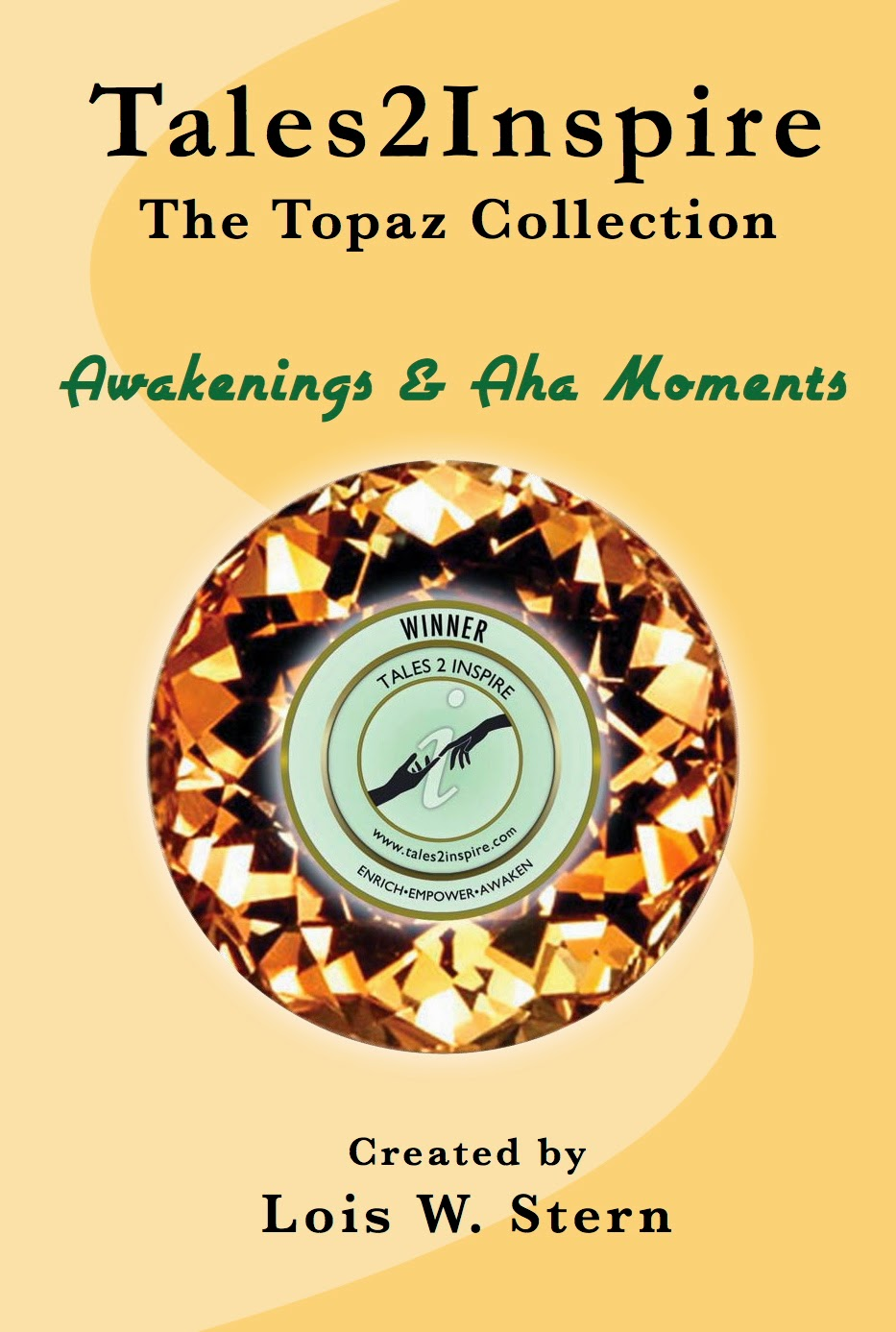 http://www.amazon.com/Tales2Inspire-Topaz-Collection-Awakenings-Moments-ebook/dp/B00GNL1W5C/ref=sr_1_3?s=books&ie=UTF8&qid=1395779086&sr=1-3&keywords=lois+w.+stern
