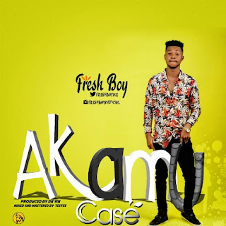 [Music] Fresh Boy – Akamu Case