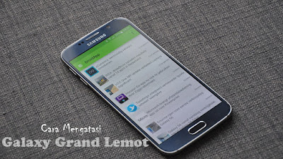 Entah mengapa nyaris sebagian besar pengguna Samsung Galaxy Grand Duos GT Cara Bijak Mengatasi Galaxy Grand Duos GT-i9082 Lemot