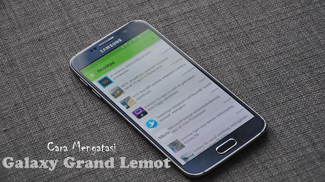 Cara Mengatasi Galaxy Grand Duos GT-i9082 Lemot