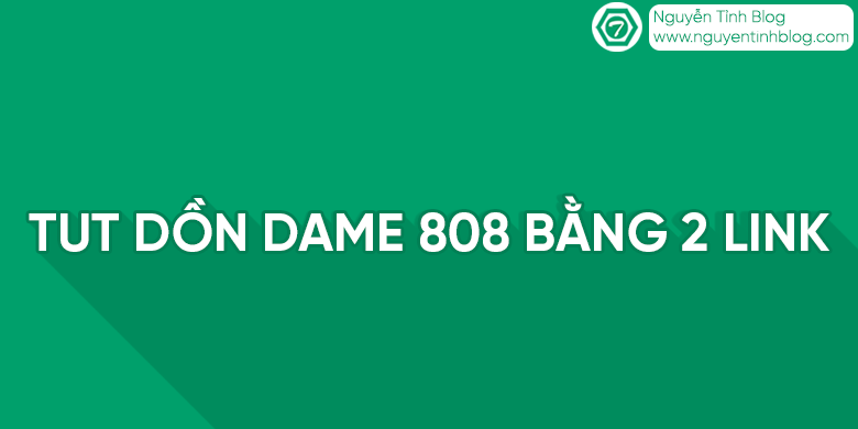 Share tut dồn dame 808 bằng 2 link mới 2018