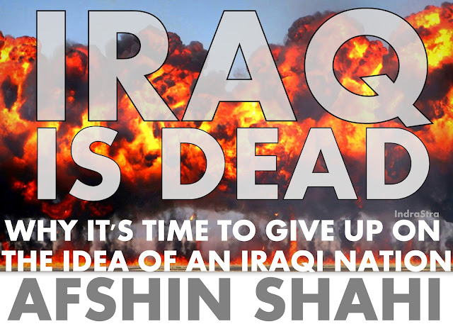 Iraq is Dead, Why it's time to give up on the idea of an Iraqi Nation