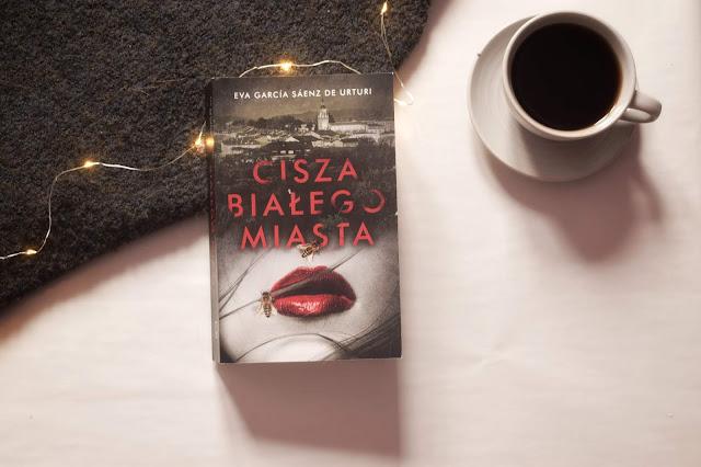"""Eva Garcia Saenz de Urturi - ,,Cisza białego miasta"""" (recenzja przedpremierowa)"""