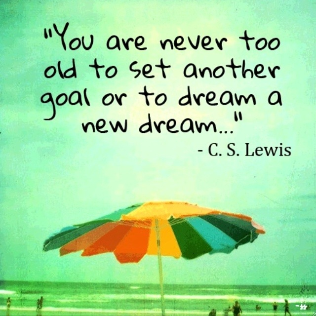 you are never too old to set another goal or to dream a new dream - Inspirational Positive Quotes with Images