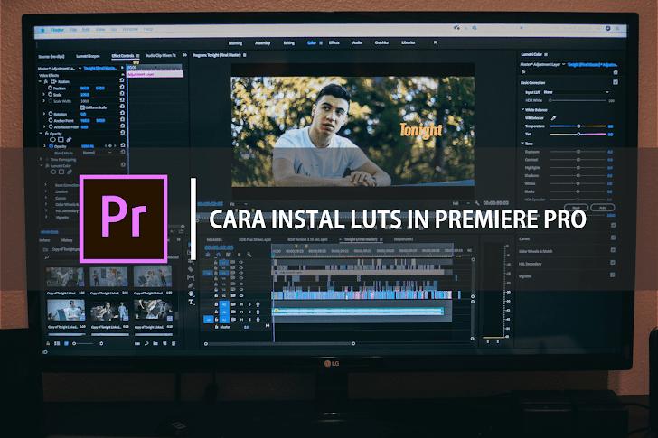Cara Instal LUTs ke Adobe Premiere Semua Versi Agar Lebih Mudah Color Grading