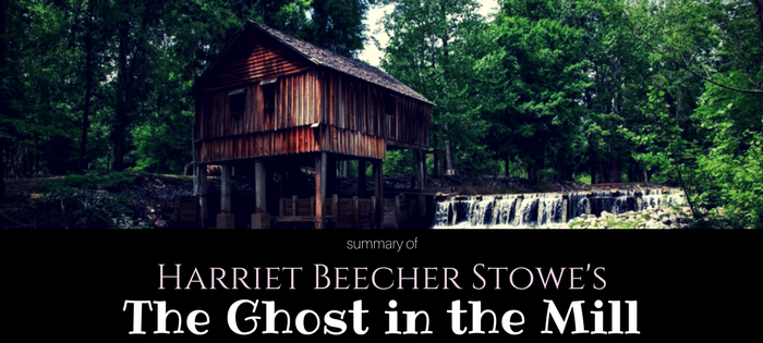 Summary of Harriet Beecher Stowe's The Ghost in the Mill