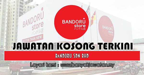 Jawatan Kosong 2019 di Bandoru Sdn Bhd