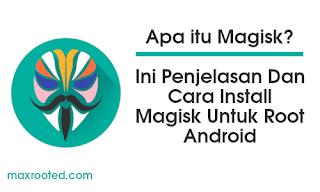 Apa itu Magisk? Ini Penjelasan Dan Cara Install Magisk Untuk Root Android Anda