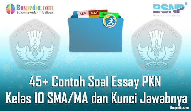 45+ Contoh Soal Essay PKN Kelas 10 SMA/MA dan Kunci Jawabnya Terbaru