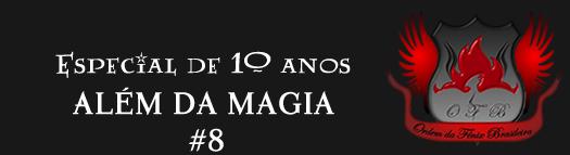Especial de 10 anos: Além da magia | Ordem da Fênix Brasileira