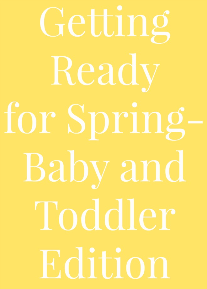 Getting Ready for Spring- Baby and Toddler Edition