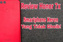 Review Honor 7x: Smartphone Keren yang Tidak Ghoib