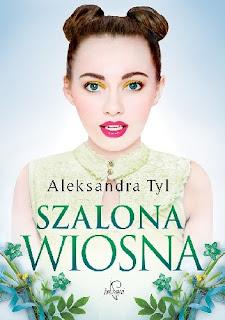 """""""Szalona wiosna""""- Aleksandra Tyl"""