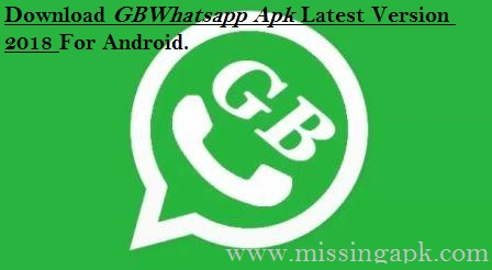 GBWhatsapp Apk Latest Version 2018 Download For Android-www.missingapk.com