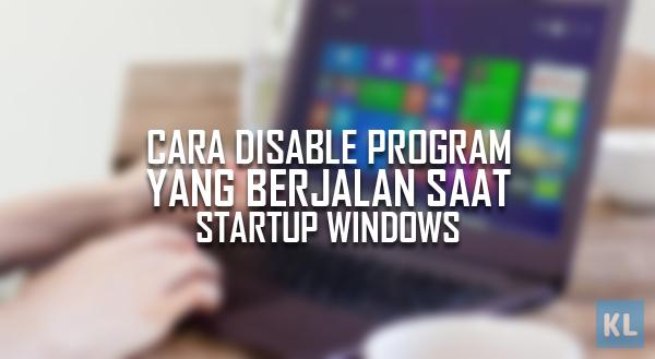 Cara Disable program yang berjalan saat Startup Windows