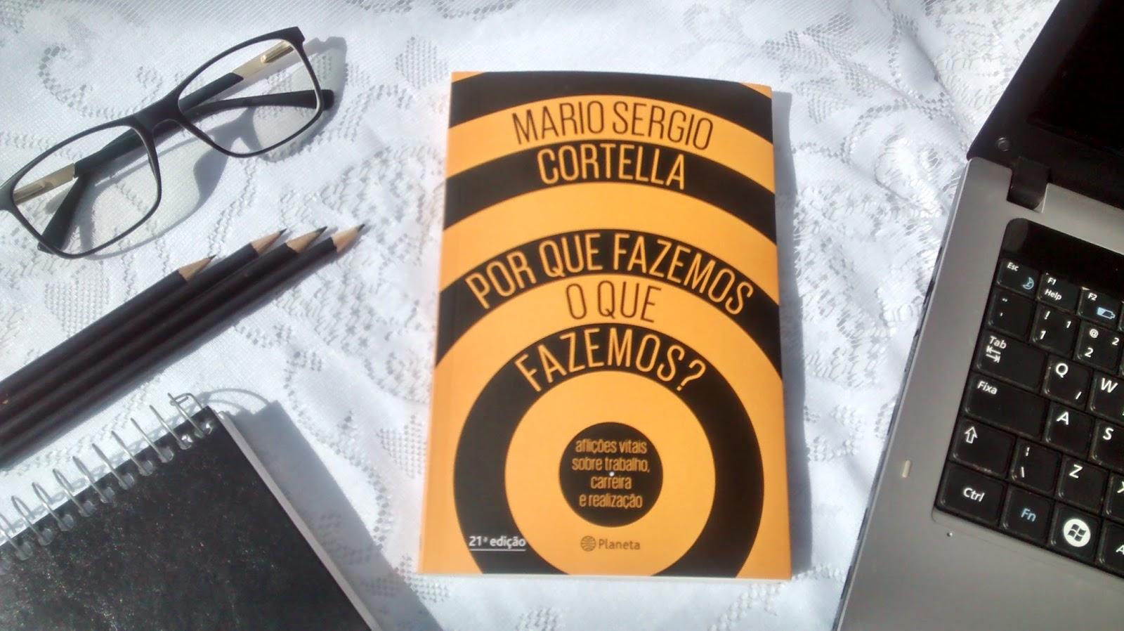 LIVRO: Por que fazemos o que fazemos? Mario Sergio Cortella