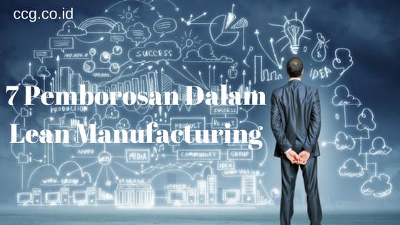7 Pemborosan Dalam Lean Manufacturing